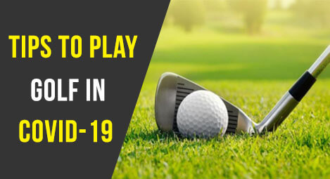 Tips To Play Golf In Covid-19 [Follow these Precautions]